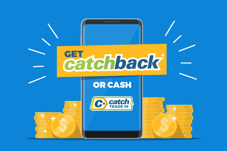 Get CatchBack or Cash with Catch Trade In